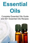 Essential Oils: Complete Essential Oils Guide and 50+ Essential Oils Recipes: (Essential Oils, Essential Oils Recipes, Essential Oils Guide, Essential Oils Books) - Brenda Blackie, Christi Jones