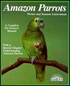 Amazon Parrots: Acclimation, Care, Diet, Diseases, Breeding: Special Chapter, Understanding Amazons - Werner Lantermann