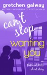 Can't Stop Wanting You: An Oakland Hills Short Story - Gretchen Galway
