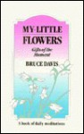 My Little Flowers: Gifts of the Moment - Bruce Davis