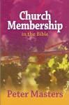 Church Membership in the Bible - Peter Masters