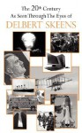 The 20th Century as Seen Through the Eyes of Delbert Skeens - Delbert Skeens
