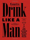Drink Like a Man: The Only Cocktail Guide Anyone Really Needs - Ross McCammon, David Wondrich, David Granger