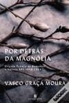 Por detrás da magnólia - Vasco Graça Moura