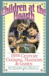 Children at the Hearth: 19th Century Cooking, Manners & Games - Barbara Swell