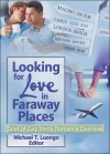 Looking For Love In Faraway Places: Tales Of Gay Men's Romance Overseas - Michael T. Luongo
