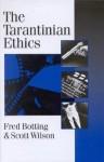 The Tarantinian Ethics - Fred Botting, Scott Wilson