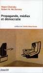 Propagande, médias et démocratie - Noam Chomsky, Robert W. McChesney