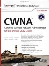 CWNA Certified Wireless Network Administrator Official Deluxe Study Guide: Exam CWNA-106 - David D. Coleman, David A. Westcott