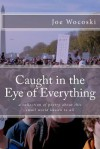 Caught in the Eye of Everything: A Collection of Poetry about a Small World Known to All - Joe Wocoski