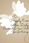 Happily Ever After: Daily Devotionals for Your First Year of Marriage - Lynn Miller