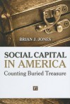 Social Capital in America: Counting Buried Treasure - Brian J. Jones