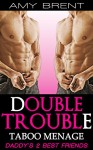 ROMANCE: MENAGE ROMANCE: Double Trouble - Daddy's 2 Best Friends (MMF Bisexual Older Man Younger Woman Threesome BBW Romance) (New Adult MMF Bisexual Contemporary Women's Fiction) - Amy Brent