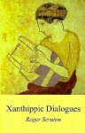 Xanthippic Dialogues - Roger Scruton