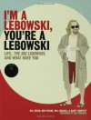 I'm a Lebowski, You're a Lebowski: Life, The Big Lebowski, and What Have You - Bill Green, Will Russell, Ben Peskoe, Scott Shuffitt