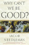 Why Can't We Be Good? - Jacob Needleman