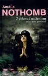 Z pokorą i uniżeniem oraz inne powieści - Amélie Nothomb, Barbara Grzegorzewska, Joanna Polachowska