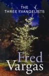 The Three Evangelists - Fred Vargas