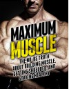 Maximum Muscle: The No-BS Truth About Building Muscle, Getting Shredded, and Staying Healthy (The Build Healthy Muscle Series) - Michael Matthews