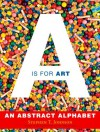 """A"" Is for Art: An Abstract Alphabet - Stephen T. Johnson"