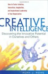 Creative Intelligence: Discovering the Innovative Potential in Ourselves and Others - Alan J. Rowe