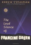 The Loud Silence of Francine Green - Karen Cushman