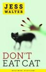 Don't Eat Cat - Jess Walter