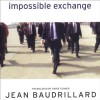 Impossible Exchange - Jean Baudrillard, Chris Turner