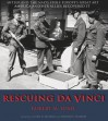 Rescuing Da Vinci: Hitler and the Nazis Stole Europe's Great Art - America and Her Allies Recovered It - Robert M. Edsel, Lynn H. Nicholas, Edmund P. Pillsbury