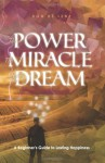 The Power, the Miracle & the Dream: A Beginner's Guide to Lasting Happiness - Don De Lene