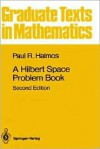 A Hilbert Space Problem Book (Graduate Texts in Mathematics) - Paul R. Halmos