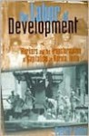The Labor of Development: Workers and the Transformation of Capitalism in Kerala, India - Patrick Heller