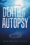 Death by Autopsy: A Toni Day Mystery - Jane Bennett Munro
