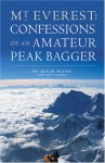 Mount Everest: Confessions of an Amateur Peak Bagger - Kevin Flynn