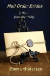 Mail Order Brides: A Well Punished Wife - Emma Andersen