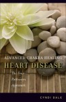 Advanced Chakra Healing: Heart Disease: The Four Pathways Approach - Cyndi Dale, Chuck Close, Arun Gandhi