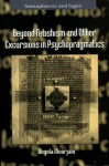 Beyond Fetishism and Other Excursions in Psychopragmatics - Angela Moorjani