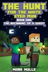 The Hunt for the White Eyed Man (Book 1): The Beginning of a Quest (An Unofficial Minecraft Book for Kids Ages 9 - 12 (Preteen) - Mark Mulle