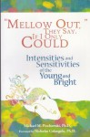 Mellow Out, They Say. If I Only Could: Intensities and Sensitivities of the Young and Bright - Michael M. Piechowski
