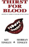 Thirst For Blood: A History Of The Vampire In Folklore, Fiction and Film - Kit Tinsley, Siobhan Tinsley