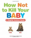 How Not to Kill Your Baby - Jacob Sager Weinstein