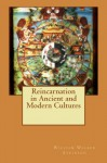 Reincarnation in Ancient and Modern Cultures - William Walker Atkinson