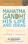 Mahatma Gandhi: His Life and Ideas - Charles F. Andrews, Arun Gandhi
