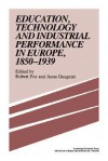 Education, Technology and Industrial Performance in Europe, 1850 1939 - Robert Fox