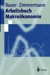 Arbeitsbuch Makrookonomie - Thomas Bauer, Klaus F. Zimmermann