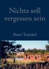 Nichts Soll Vergessen Sein - Peter Treichel