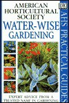 American Horticultural Society Practical Guides: Water-wise Gardening - Peter Robinson, American Horticultural Society
