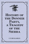 History of the Donner Party, a Tragedy of the Sierra - C.F. McGlashan