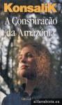 A Conspiração da Amazónia - Heinz G. Konsalik