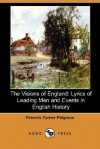 The Visions of England: Lyrics of Leading Men and Events in English History (Dodo Press) - Francis Turner Palgrave